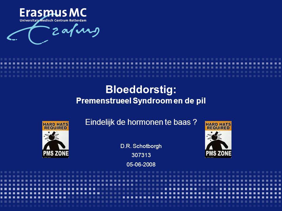 Bloeddorstig: Premenstrueel Syndroom en de pil Eindelijk de hormonen te baas ? D.R. Schotborgh 307313 05-06-2008