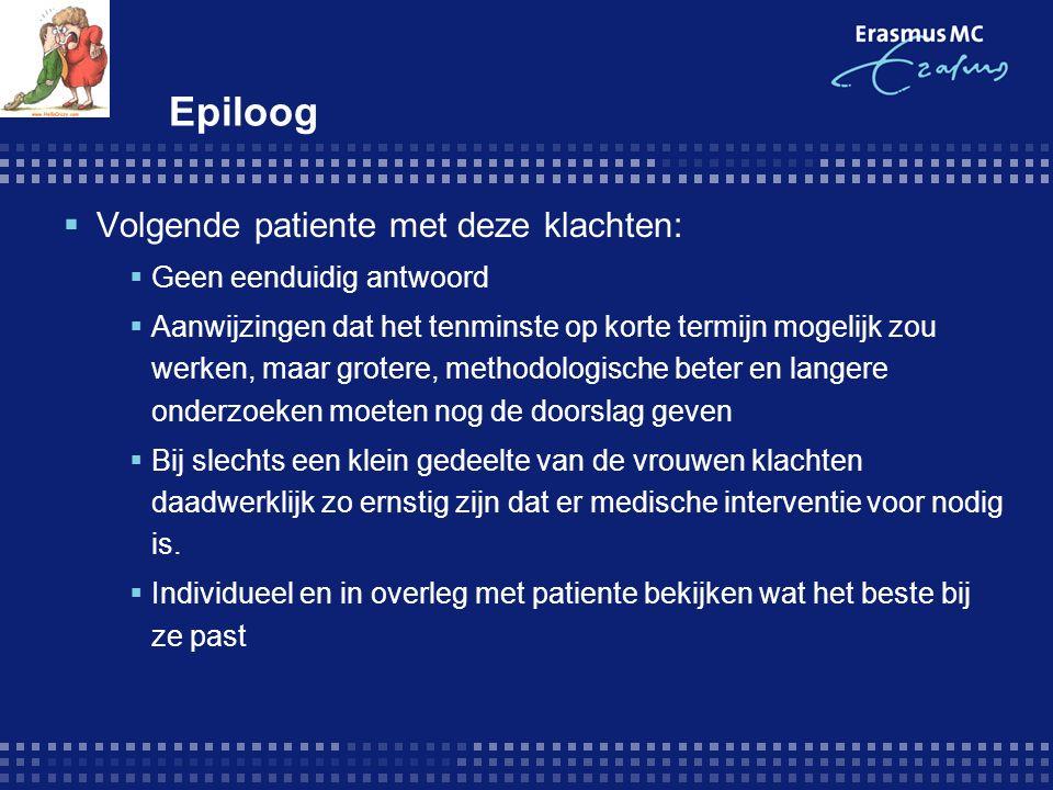 Epiloog  Volgende patiente met deze klachten:  Geen eenduidig antwoord  Aanwijzingen dat het tenminste op korte termijn mogelijk zou werken, maar g
