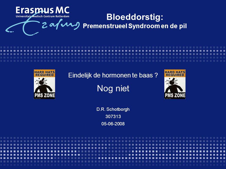 Bloeddorstig: Premenstrueel Syndroom en de pil Eindelijk de hormonen te baas ? Nog niet D.R. Schotborgh 307313 05-06-2008