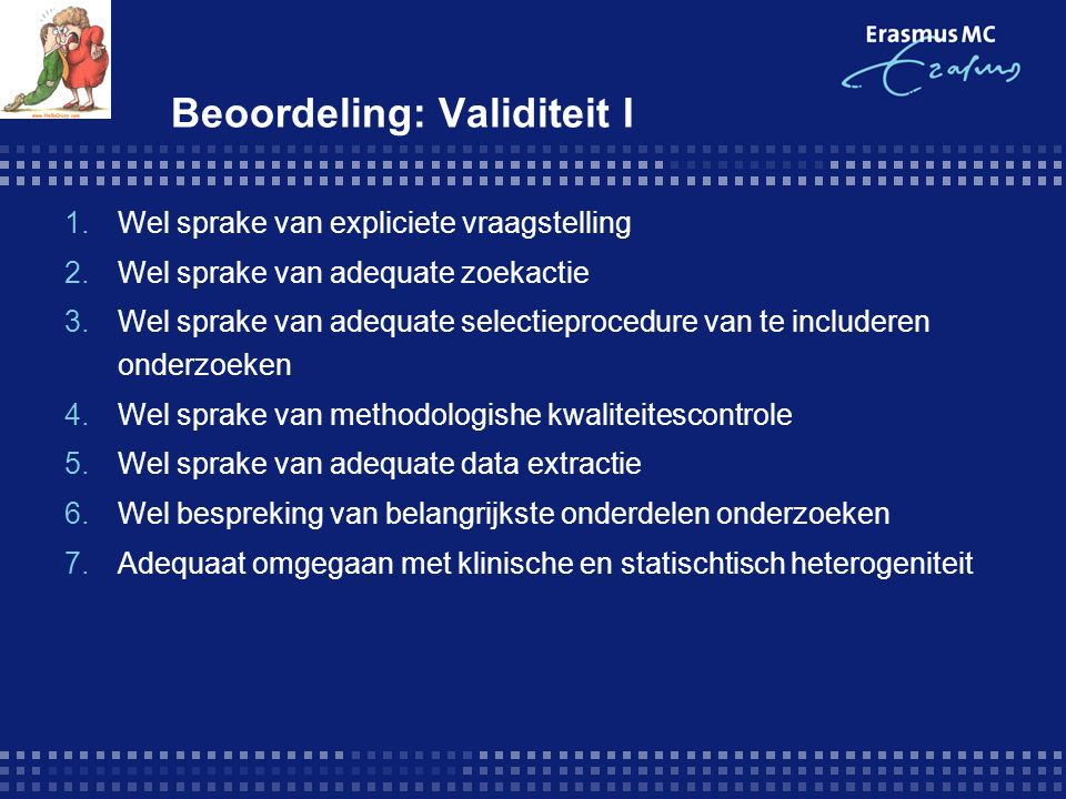 Beoordeling: Validiteit I 1.Wel sprake van expliciete vraagstelling 2.Wel sprake van adequate zoekactie 3.Wel sprake van adequate selectieprocedure va