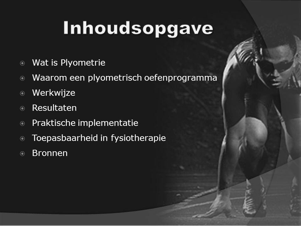  Wat is Plyometrie  Waarom een plyometrisch oefenprogramma  Werkwijze  Resultaten  Praktische implementatie  Toepasbaarheid in fysiotherapie  Bronnen