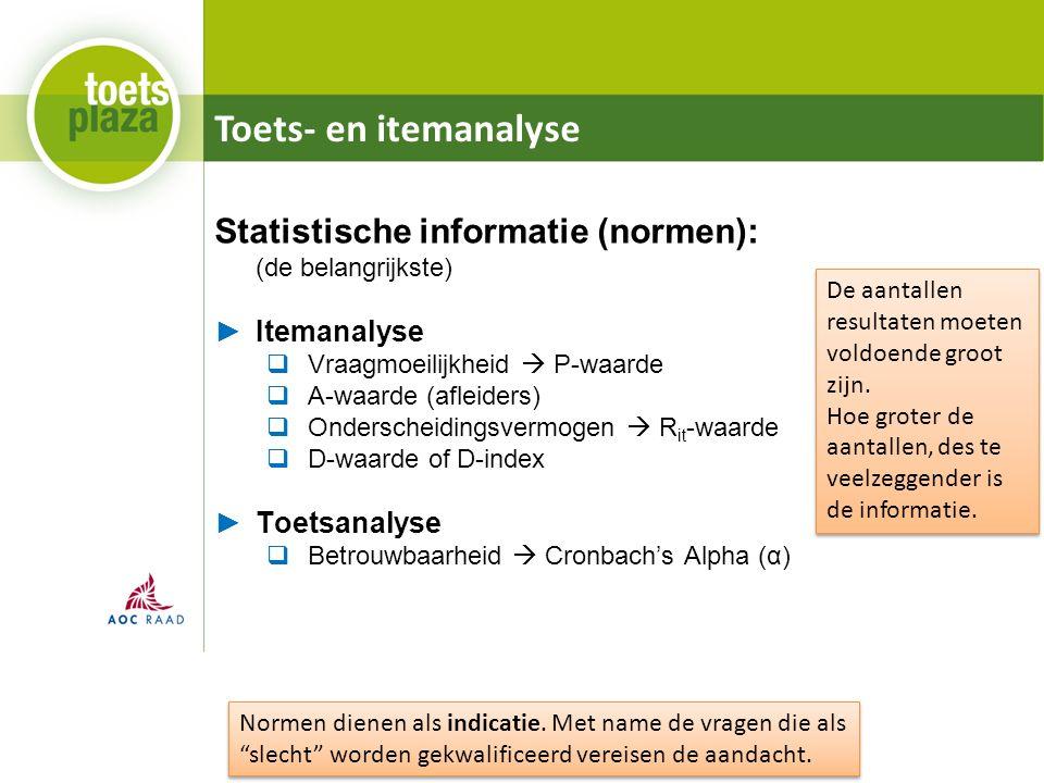 Toets- en itemanalyse Statistische informatie (normen): (de belangrijkste) ►Itemanalyse  Vraagmoeilijkheid  P-waarde  A-waarde (afleiders)  Onders