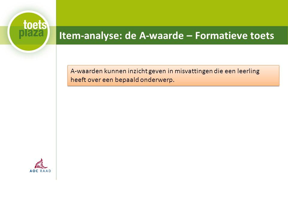 Item-analyse: de A-waarde – Formatieve toets A-waarden kunnen inzicht geven in misvattingen die een leerling heeft over een bepaald onderwerp.