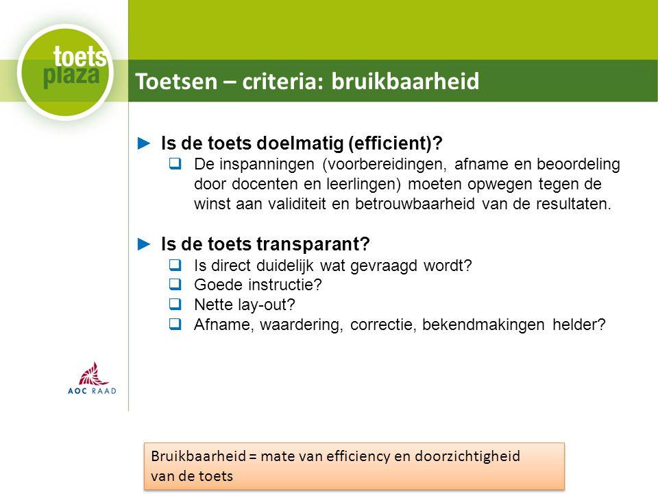 Toetsen – criteria: bruikbaarheid ►Is de toets doelmatig (efficient)?  De inspanningen (voorbereidingen, afname en beoordeling door docenten en leerl