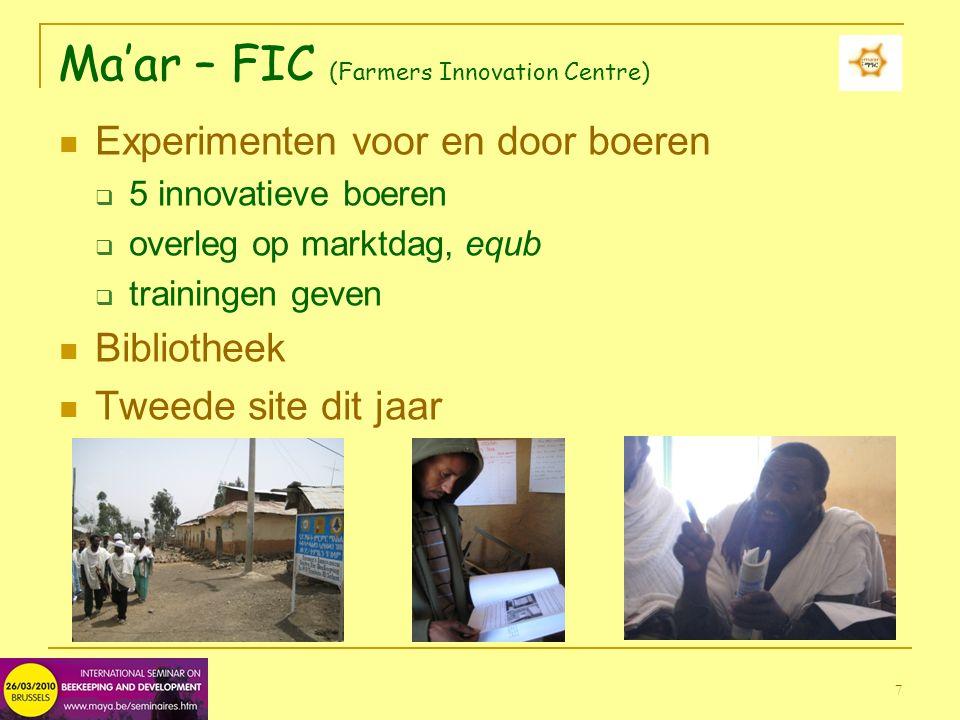 7 Ma'ar – FIC (Farmers Innovation Centre) Experimenten voor en door boeren  5 innovatieve boeren  overleg op marktdag, equb  trainingen geven Bibliotheek Tweede site dit jaar