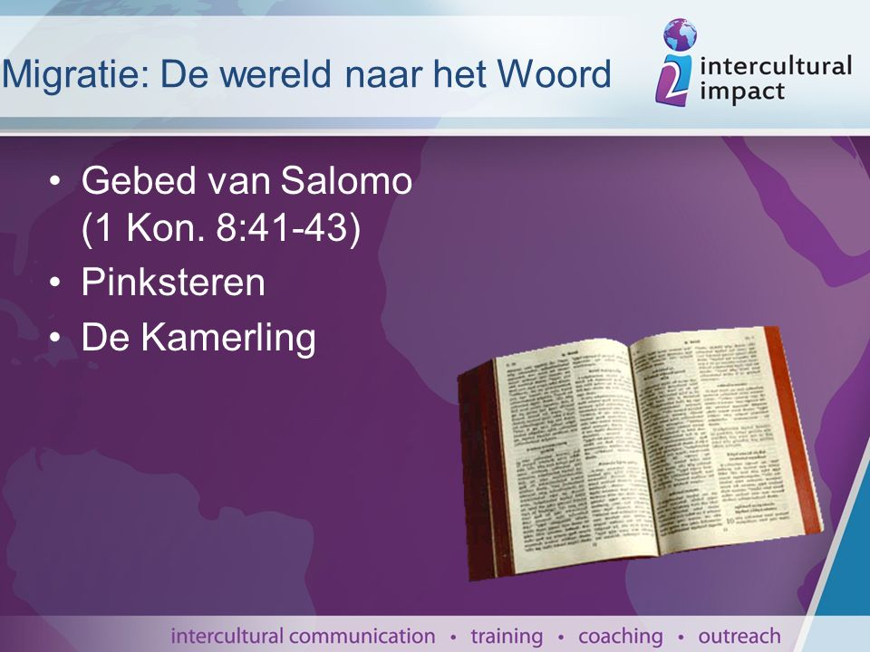 Migratie: De wereld naar het Woord Gebed van Salomo (1 Kon. 8:41-43) Pinksteren De Kamerling
