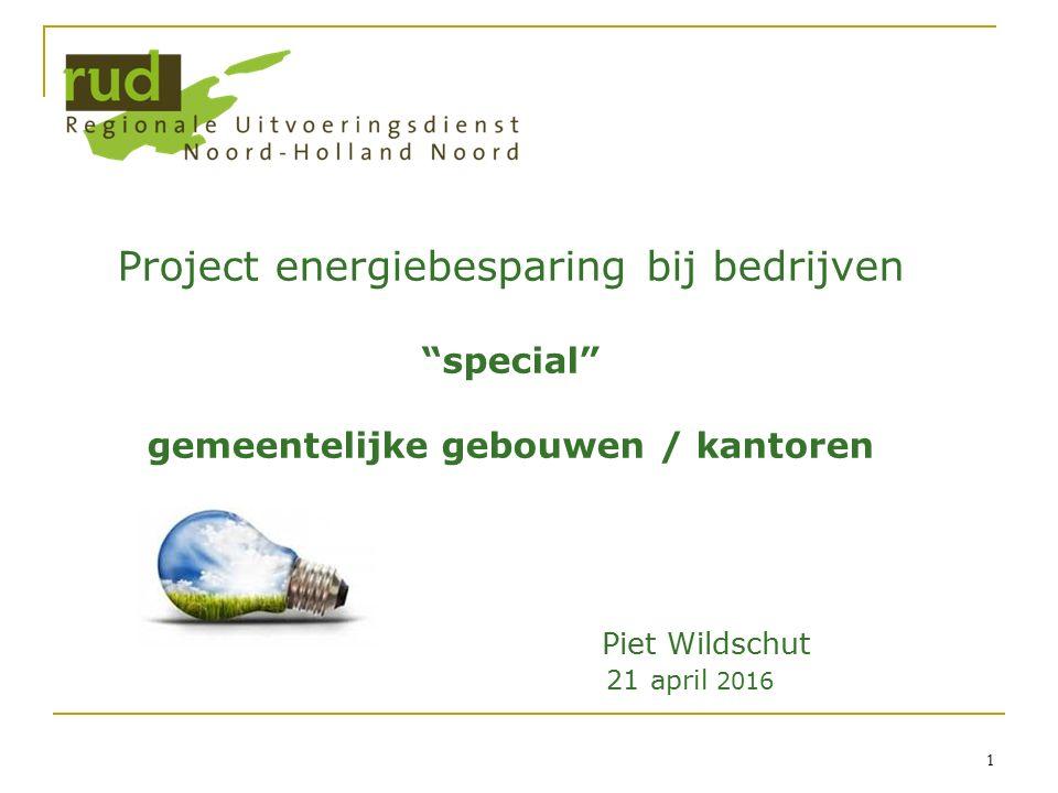 1 Project energiebesparing bij bedrijven special gemeentelijke gebouwen / kantoren Piet Wildschut 21 april 2016