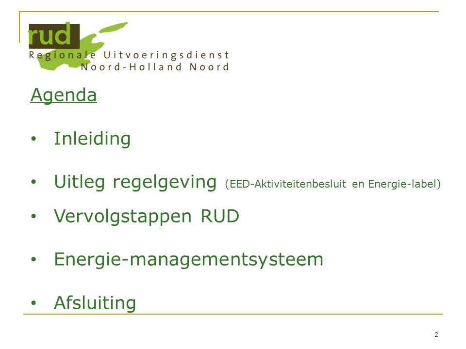 2 Agenda Inleiding Uitleg regelgeving (EED-Aktiviteitenbesluit en Energie-label) Vervolgstappen RUD Energie-managementsysteem Afsluiting