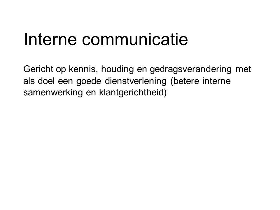 Interne communicatie Gericht op kennis, houding en gedragsverandering met als doel een goede dienstverlening (betere interne samenwerking en klantgerichtheid)