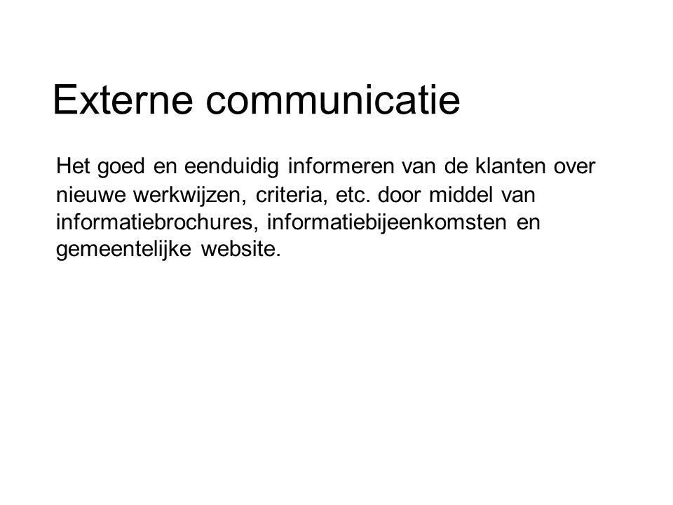Externe communicatie Het goed en eenduidig informeren van de klanten over nieuwe werkwijzen, criteria, etc. door middel van informatiebrochures, infor