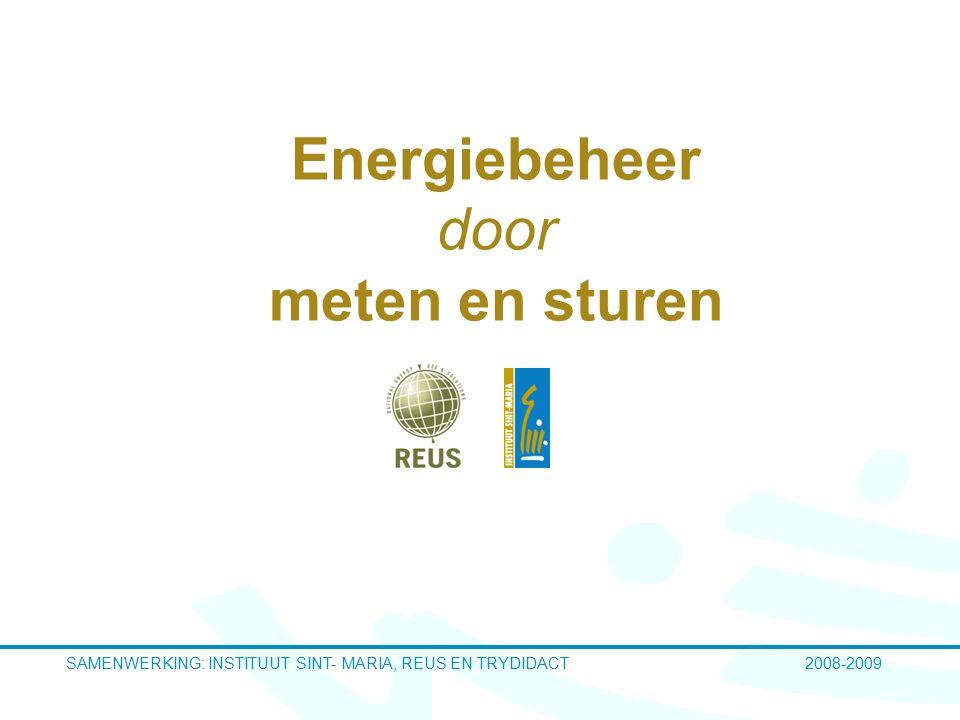 Energiebeheer door meten en sturen SAMENWERKING: INSTITUUT SINT- MARIA, REUS EN TRYDIDACT 2008-2009