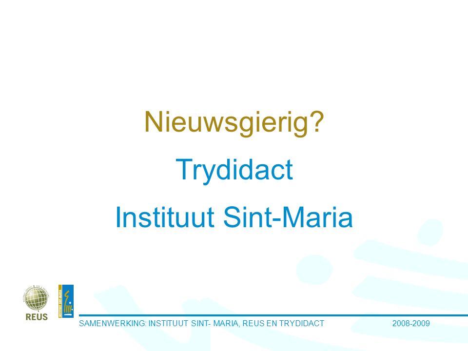 SAMENWERKING: INSTITUUT SINT- MARIA, REUS EN TRYDIDACT 2008-2009 Nieuwsgierig? Trydidact Instituut Sint-Maria