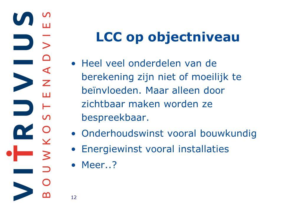 LCC op objectniveau Heel veel onderdelen van de berekening zijn niet of moeilijk te beïnvloeden.
