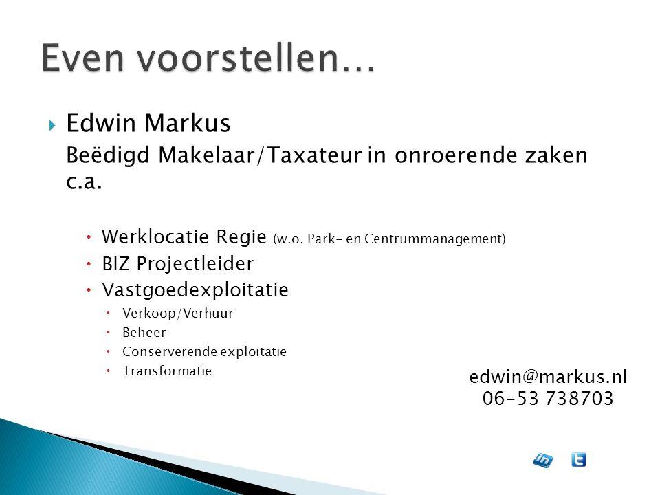  Edwin Markus Beëdigd Makelaar/Taxateur in onroerende zaken c.a.  Werklocatie Regie (w.o. Park- en Centrummanagement)  BIZ Projectleider  Vastgoed