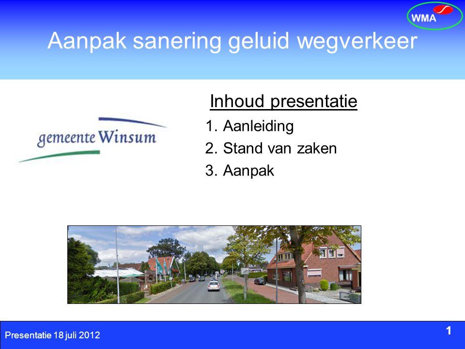 1 Presentatie 18 juli 2012 Aanpak sanering geluid wegverkeer 1.Aanleiding 2.Stand van zaken 3.Aanpak 1 Inhoud presentatie