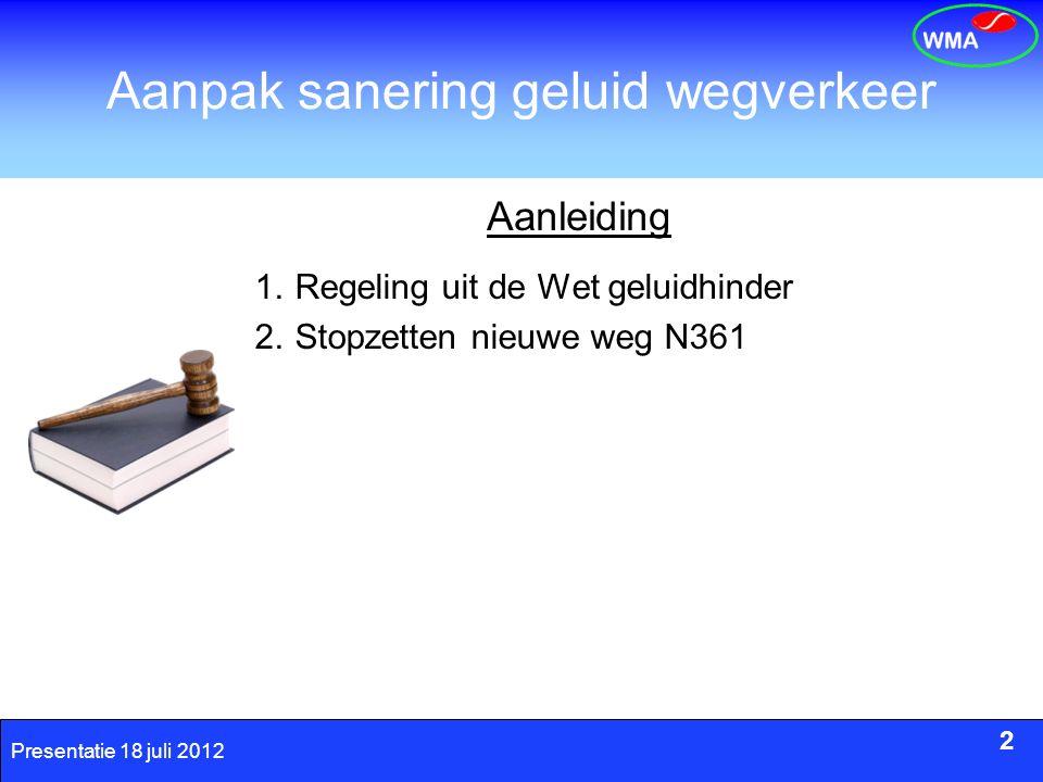 2 Presentatie 18 juli 2012 Aanpak sanering geluid wegverkeer 1.Regeling uit de Wet geluidhinder 2.Stopzetten nieuwe weg N361 2 Aanleiding