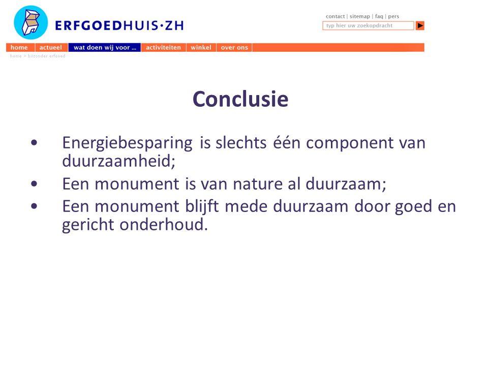 Conclusie Energiebesparing is slechts één component van duurzaamheid; Een monument is van nature al duurzaam; Een monument blijft mede duurzaam door goed en gericht onderhoud.