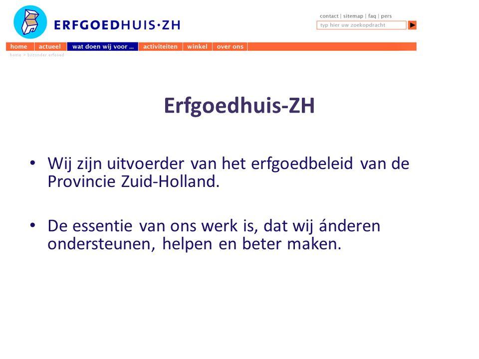 Erfgoedhuis-ZH Wij zijn uitvoerder van het erfgoedbeleid van de Provincie Zuid-Holland.