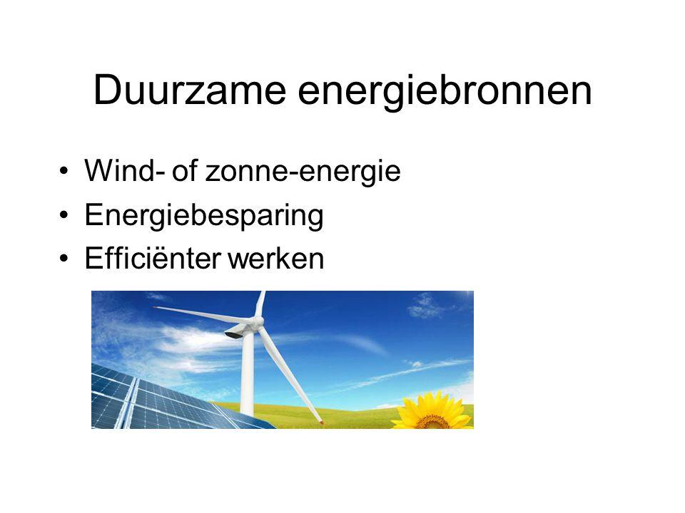Duurzame energiebronnen Wind- of zonne-energie Energiebesparing Efficiënter werken