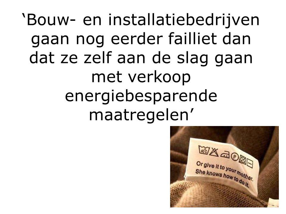 'Bouw- en installatiebedrijven gaan nog eerder failliet dan dat ze zelf aan de slag gaan met verkoop energiebesparende maatregelen'