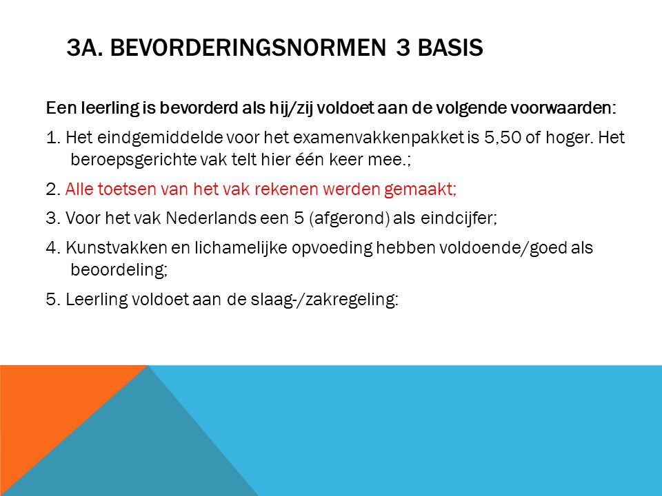 3A. BEVORDERINGSNORMEN 3 BASIS Een leerling is bevorderd als hij/zij voldoet aan de volgende voorwaarden: 1. Het eindgemiddelde voor het examenvakkenp