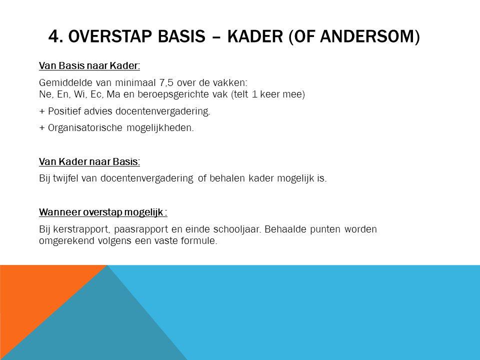 4. OVERSTAP BASIS – KADER (OF ANDERSOM) Van Basis naar Kader: Gemiddelde van minimaal 7,5 over de vakken: Ne, En, Wi, Ec, Ma en beroepsgerichte vak (t