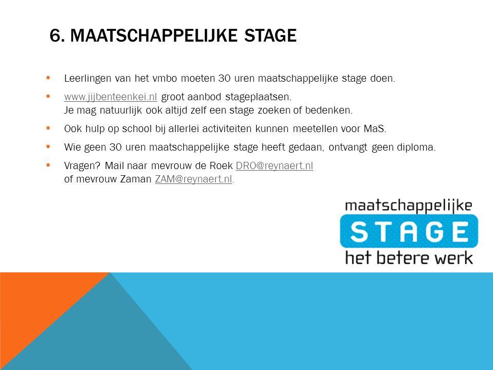 6. MAATSCHAPPELIJKE STAGE  Leerlingen van het vmbo moeten 30 uren maatschappelijke stage doen.  www.jijbenteenkei.nl groot aanbod stageplaatsen. Je
