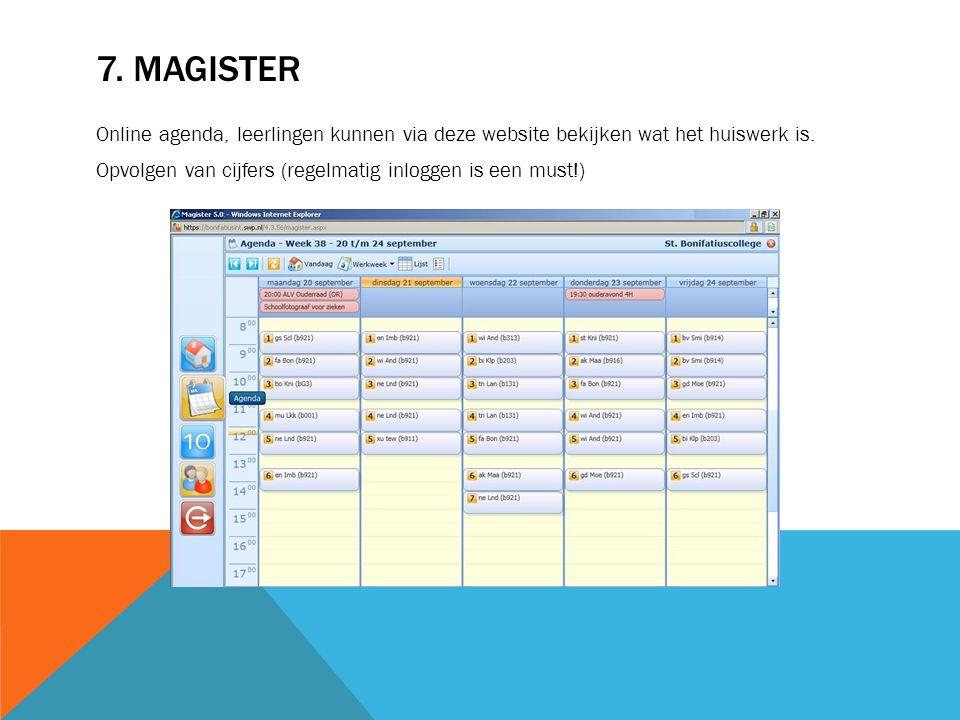 7. MAGISTER Online agenda, leerlingen kunnen via deze website bekijken wat het huiswerk is. Opvolgen van cijfers (regelmatig inloggen is een must!)