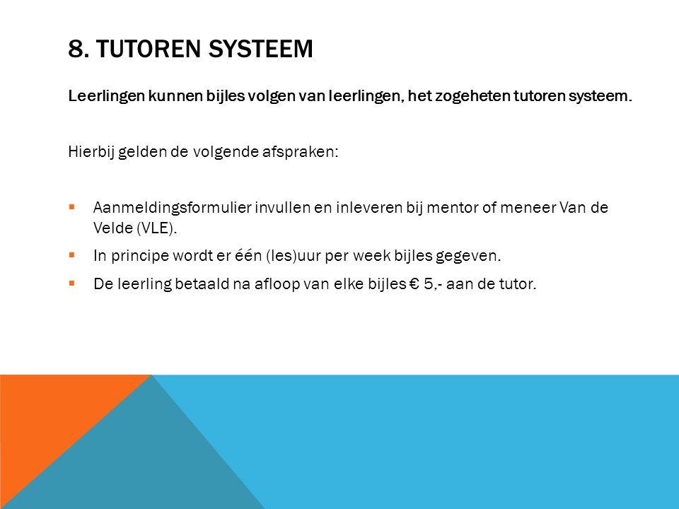 8. TUTOREN SYSTEEM Leerlingen kunnen bijles volgen van leerlingen, het zogeheten tutoren systeem. Hierbij gelden de volgende afspraken:  Aanmeldingsf