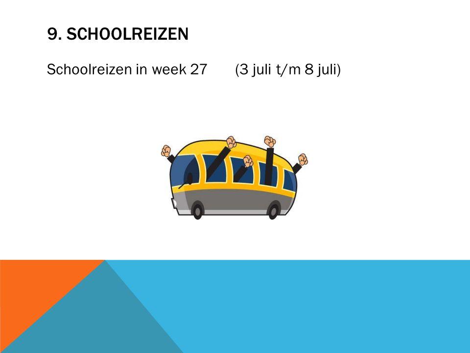 9. SCHOOLREIZEN Schoolreizen in week 27 (3 juli t/m 8 juli)