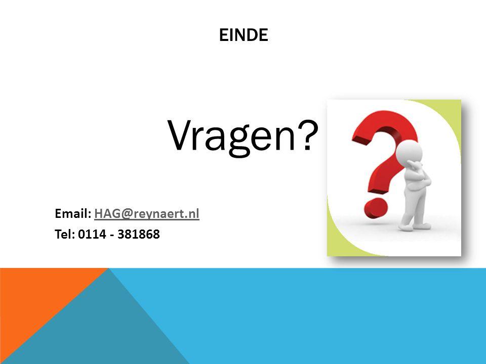 EINDE Vragen? Email: HAG@reynaert.nlHAG@reynaert.nl Tel: 0114 - 381868