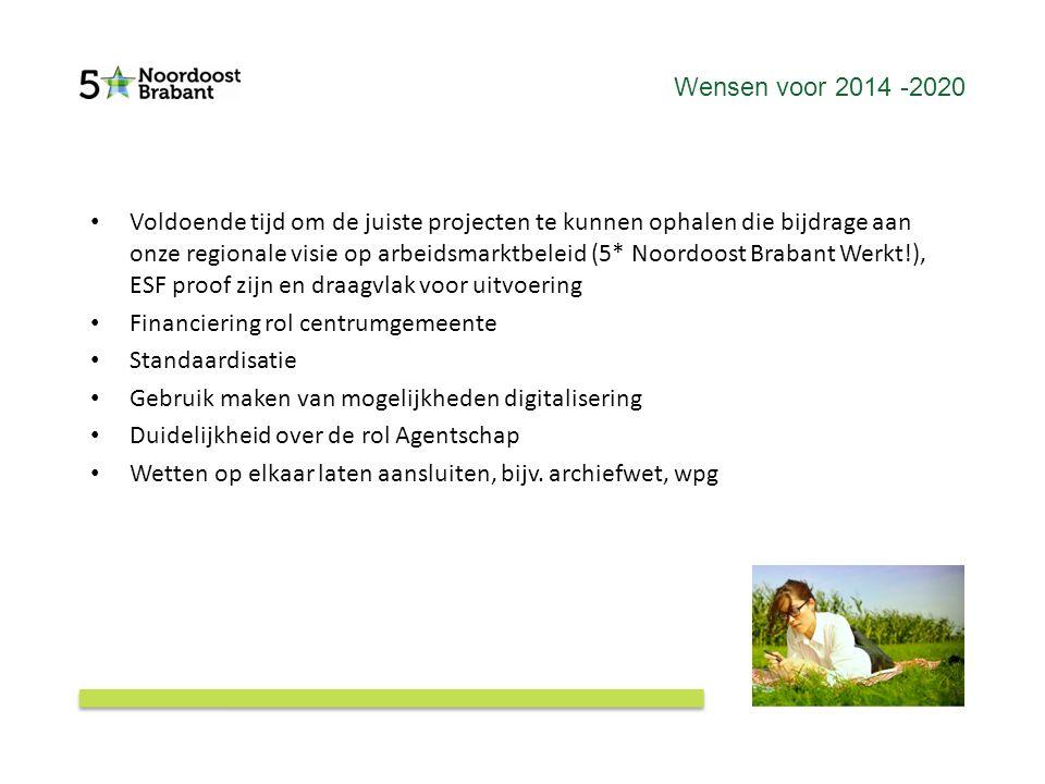 Wensen voor 2014 -2020 Voldoende tijd om de juiste projecten te kunnen ophalen die bijdrage aan onze regionale visie op arbeidsmarktbeleid (5* Noordoo