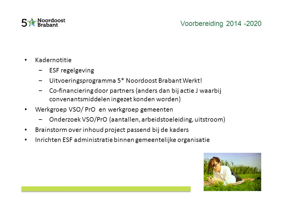 Voorbereiding 2014 -2020 Kadernotitie ‒ESF regelgeving ‒Uitvoeringsprogramma 5* Noordoost Brabant Werkt! ‒Co-financiering door partners (anders dan bi