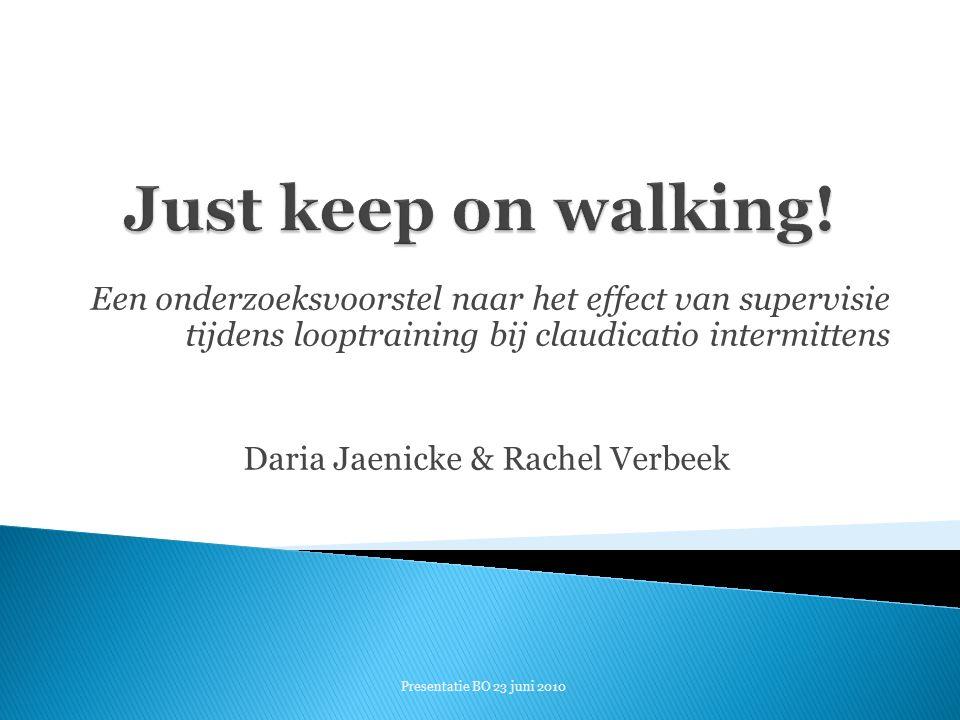 Een onderzoeksvoorstel naar het effect van supervisie tijdens looptraining bij claudicatio intermittens Daria Jaenicke & Rachel Verbeek Presentatie BO 23 juni 2010