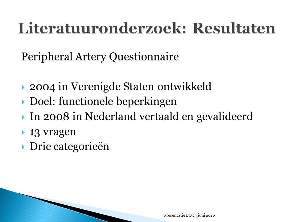 Peripheral Artery Questionnaire  2004 in Verenigde Staten ontwikkeld  Doel: functionele beperkingen  In 2008 in Nederland vertaald en gevalideerd  13 vragen  Drie categorieën Presentatie BO 23 juni 2010