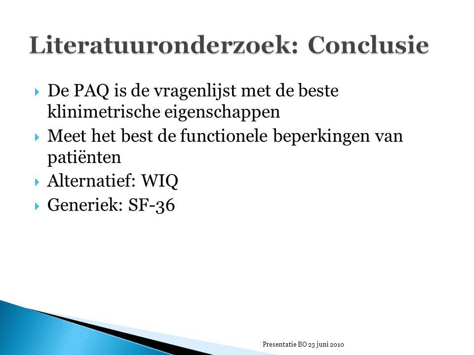  De PAQ is de vragenlijst met de beste klinimetrische eigenschappen  Meet het best de functionele beperkingen van patiënten  Alternatief: WIQ  Generiek: SF-36