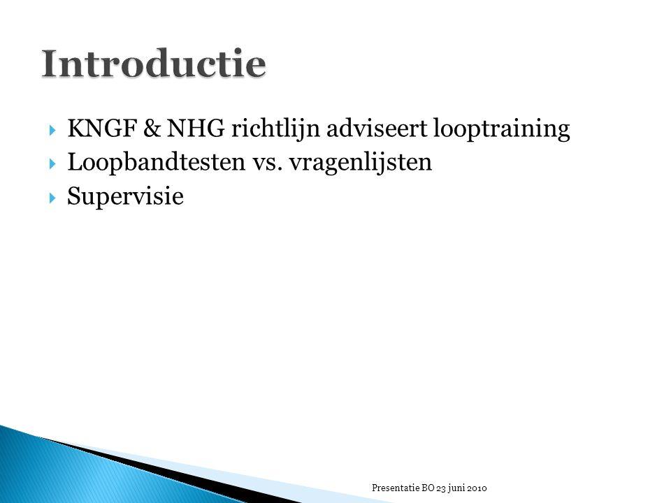  KNGF & NHG richtlijn adviseert looptraining  Loopbandtesten vs. vragenlijsten  Supervisie Presentatie BO 23 juni 2010