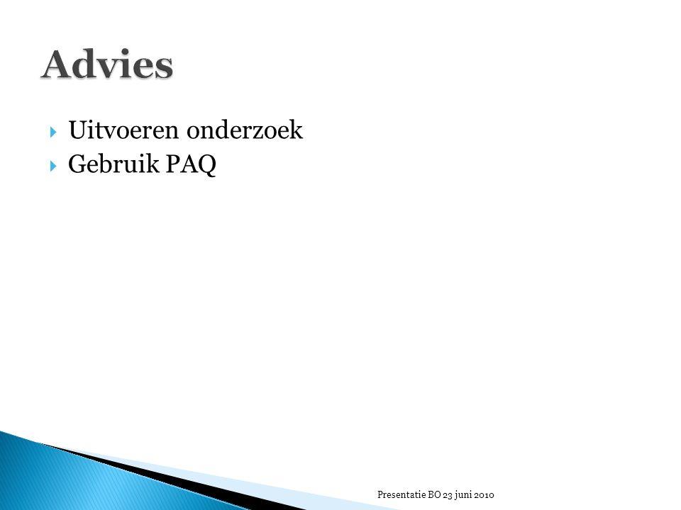  Uitvoeren onderzoek  Gebruik PAQ Presentatie BO 23 juni 2010