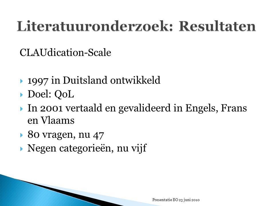 CLAUdication-Scale  1997 in Duitsland ontwikkeld  Doel: QoL  In 2001 vertaald en gevalideerd in Engels, Frans en Vlaams  80 vragen, nu 47  Negen categorieën, nu vijf Presentatie BO 23 juni 2010