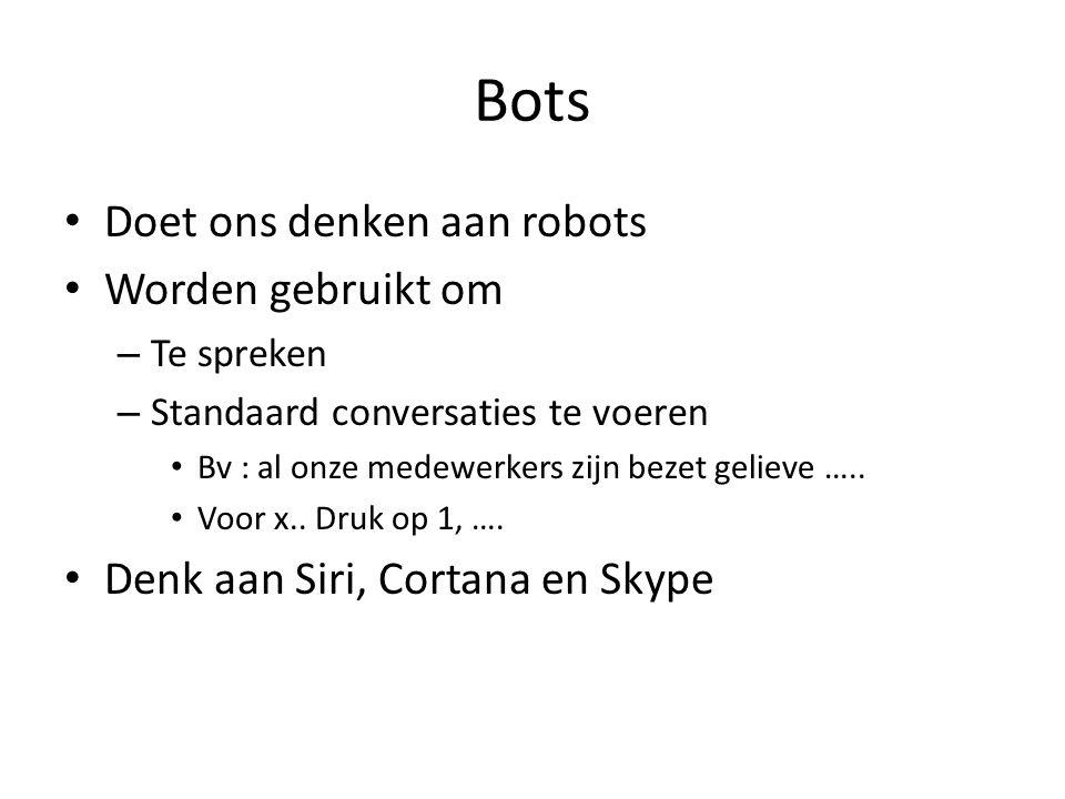 Bots Doet ons denken aan robots Worden gebruikt om – Te spreken – Standaard conversaties te voeren Bv : al onze medewerkers zijn bezet gelieve …..