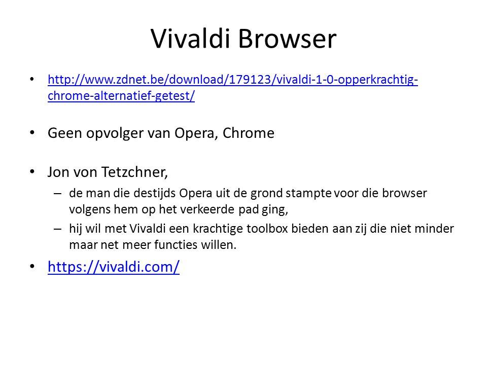 Vivaldi Browser http://www.zdnet.be/download/179123/vivaldi-1-0-opperkrachtig- chrome-alternatief-getest/ http://www.zdnet.be/download/179123/vivaldi-1-0-opperkrachtig- chrome-alternatief-getest/ Geen opvolger van Opera, Chrome Jon von Tetzchner, – de man die destijds Opera uit de grond stampte voor die browser volgens hem op het verkeerde pad ging, – hij wil met Vivaldi een krachtige toolbox bieden aan zij die niet minder maar net meer functies willen.