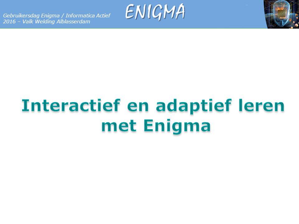 7 Databases Gebruikersdag Enigma / Informatica Actief 2016 – Valk Welding Alblasserdam