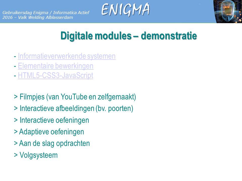 7 Databases Gebruikersdag Enigma / Informatica Actief 2016 – Valk Welding Alblasserdam Digitale modules – demonstratie - Informatieverwerkende systemen - Elementaire bewerkingen - HTML5-CSS3-JavaScriptInformatieverwerkende systemenElementaire bewerkingenHTML5-CSS3-JavaScript > Filmpjes (van YouTube en zelfgemaakt) > Interactieve afbeeldingen (bv.