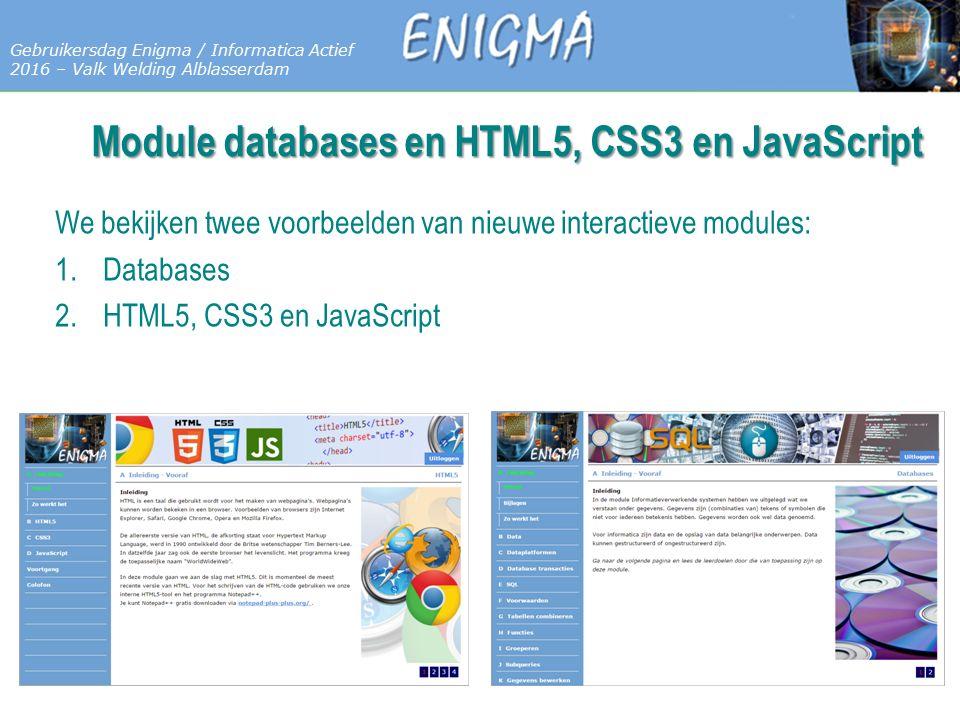7 Databases Gebruikersdag Enigma / Informatica Actief 2016 – Valk Welding Alblasserdam Module databases en HTML5, CSS3 en JavaScript We bekijken twee voorbeelden van nieuwe interactieve modules: 1.Databases 2.HTML5, CSS3 en JavaScript