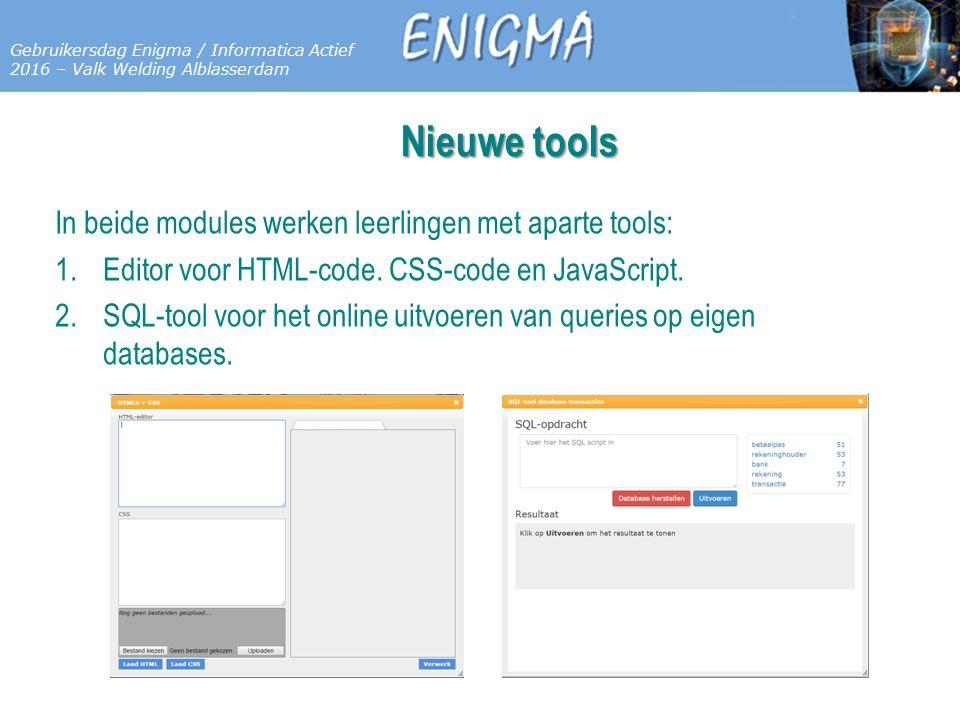 7 Databases Gebruikersdag Enigma / Informatica Actief 2016 – Valk Welding Alblasserdam Nieuwe tools In beide modules werken leerlingen met aparte tools: 1.Editor voor HTML-code.