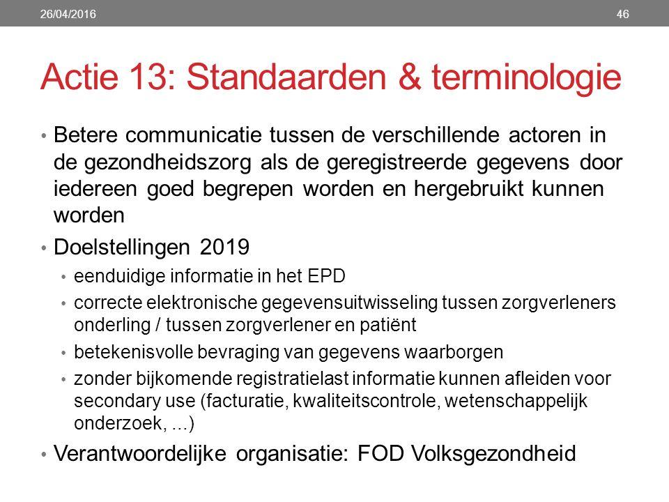 Actie 13: Standaarden & terminologie Betere communicatie tussen de verschillende actoren in de gezondheidszorg als de geregistreerde gegevens door ied