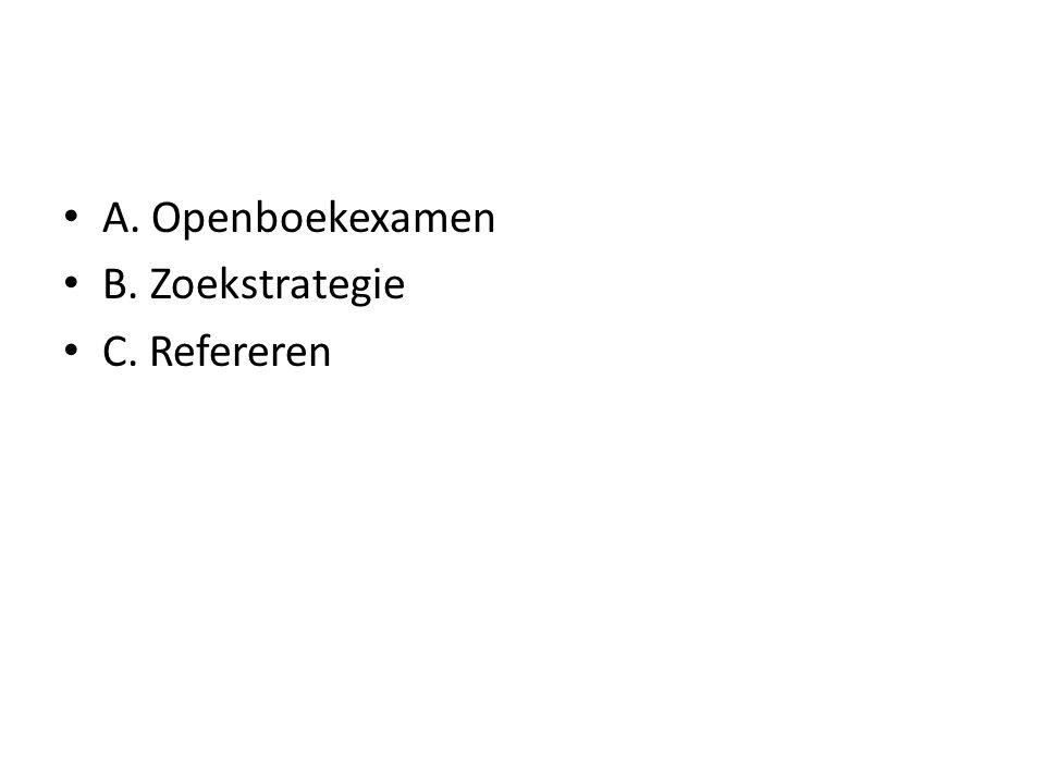 A. Openboekexamen B. Zoekstrategie C. Refereren