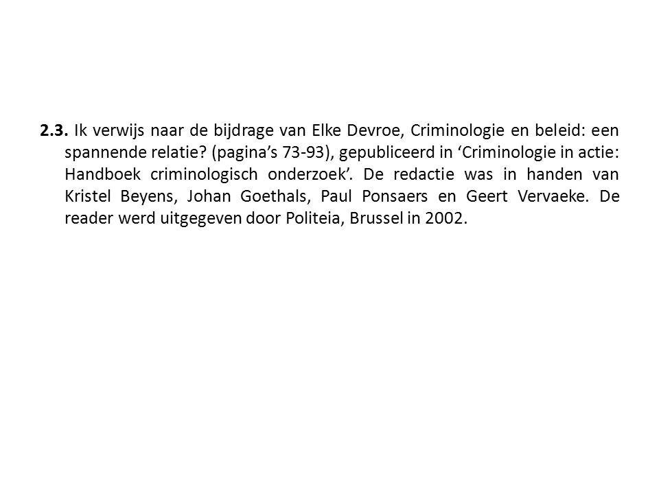 2.3. Ik verwijs naar de bijdrage van Elke Devroe, Criminologie en beleid: een spannende relatie.