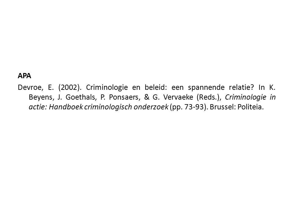 APA Devroe, E. (2002). Criminologie en beleid: een spannende relatie.
