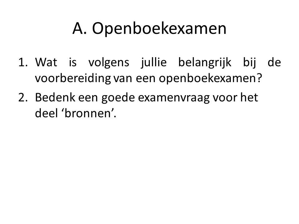 A. Openboekexamen 1.Wat is volgens jullie belangrijk bij de voorbereiding van een openboekexamen.